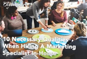 10 Necessary Qualities When Hiring A Marketing Specialist In-House
