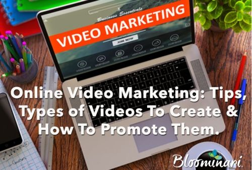 Online Video Marketing:  Tips, Types of Videos To Create & How To Promote Them.