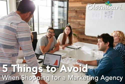 5 Things To Avoid When Shopping for a Marketing Agency