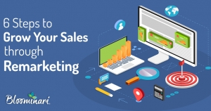 Six Steps to Grow Your Sales Through Remarketing